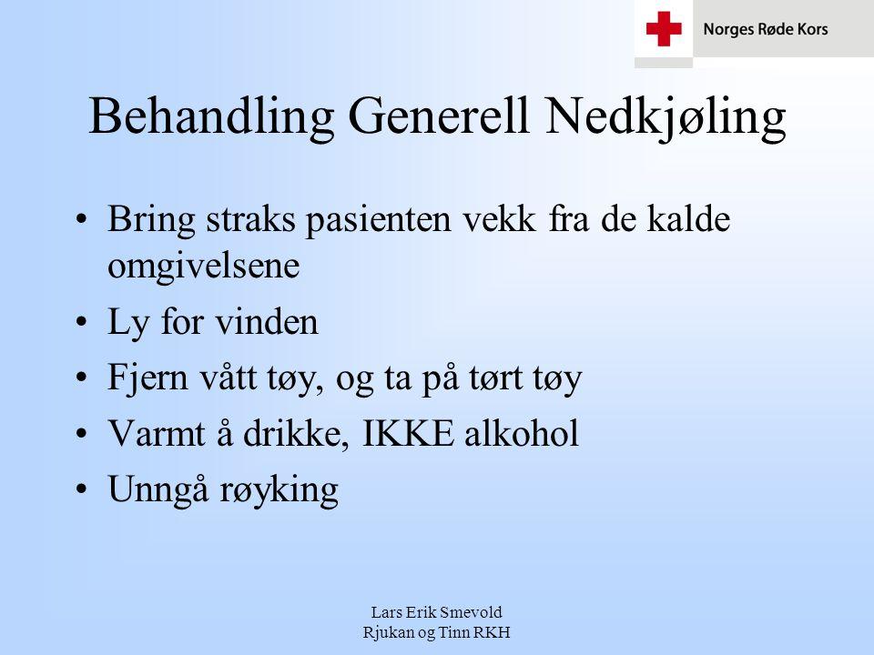 Lars Erik Smevold Rjukan og Tinn RKH Behandling Generell Nedkjøling •Bring straks pasienten vekk fra de kalde omgivelsene •Ly for vinden •Fjern vått t