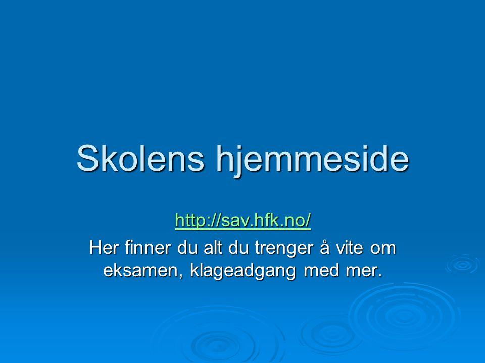 Skolens hjemmeside http://sav.hfk.no/ Her finner du alt du trenger å vite om eksamen, klageadgang med mer.
