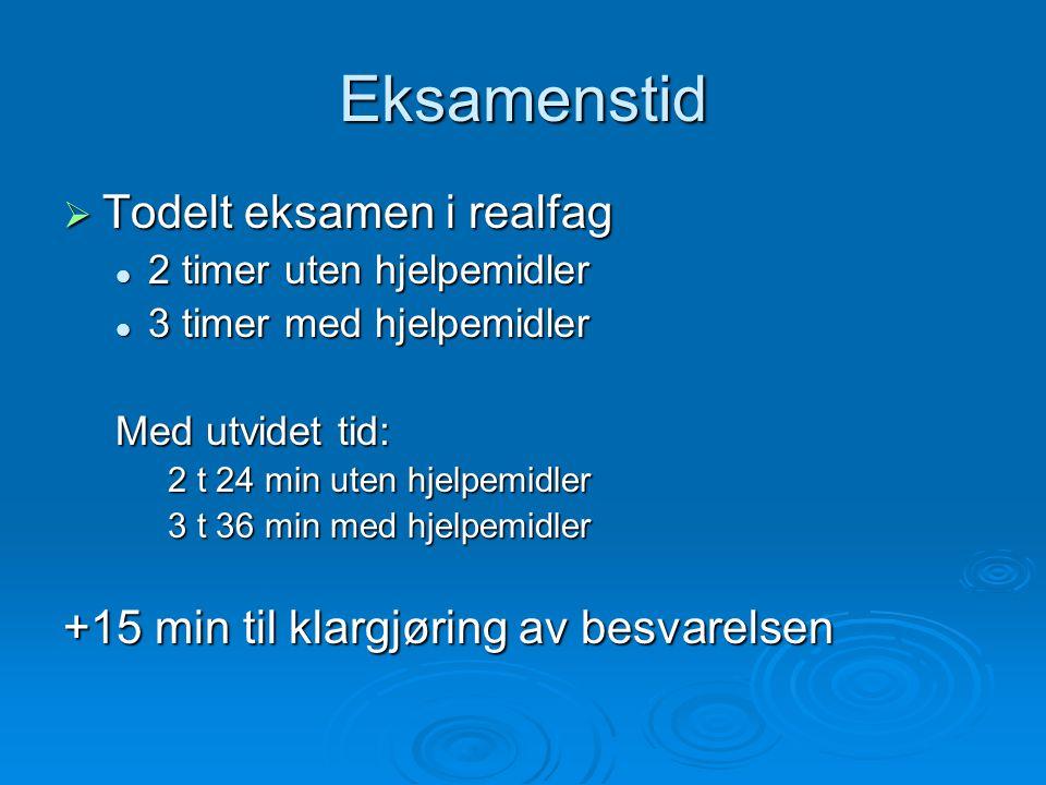 Eksamenstid  Todelt eksamen i realfag  2 timer uten hjelpemidler  3 timer med hjelpemidler Med utvidet tid: 2 t 24 min uten hjelpemidler 3 t 36 min