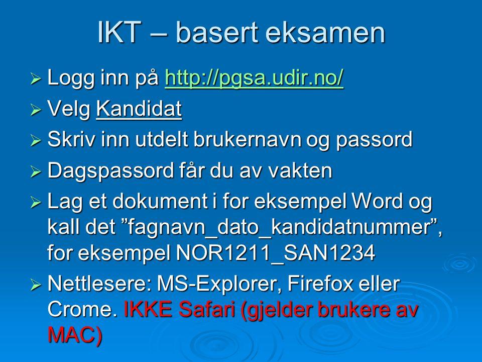 IKT – basert eksamen  Logg inn på http://pgsa.udir.no/ http://pgsa.udir.no/  Velg Kandidat  Skriv inn utdelt brukernavn og passord  Dagspassord få
