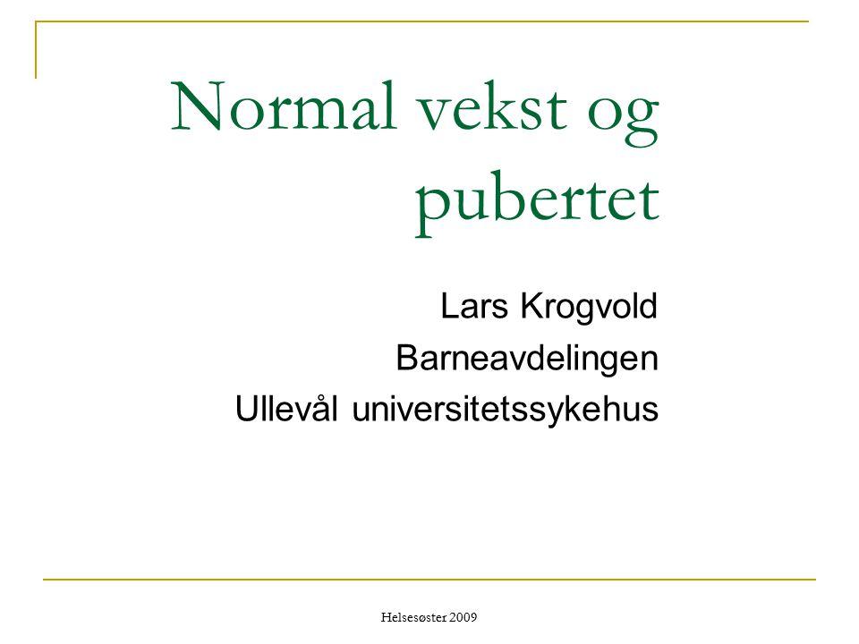 Helsesøster 2009 Normal vekst og pubertet Lars Krogvold Barneavdelingen Ullevål universitetssykehus