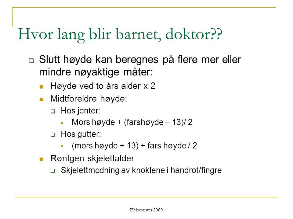 Helsesøster 2009 Hvor lang blir barnet, doktor??  Slutt høyde kan beregnes på flere mer eller mindre nøyaktige måter:  Høyde ved to års alder x 2 