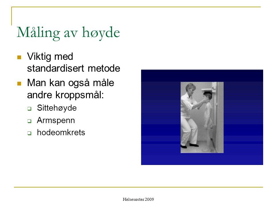 Helsesøster 2009 Måling av høyde  Viktig med standardisert metode  Man kan også måle andre kroppsmål:  Sittehøyde  Armspenn  hodeomkrets