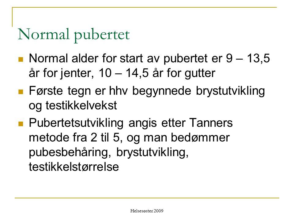 Helsesøster 2009 Normal pubertet  Normal alder for start av pubertet er 9 – 13,5 år for jenter, 10 – 14,5 år for gutter  Første tegn er hhv begynned