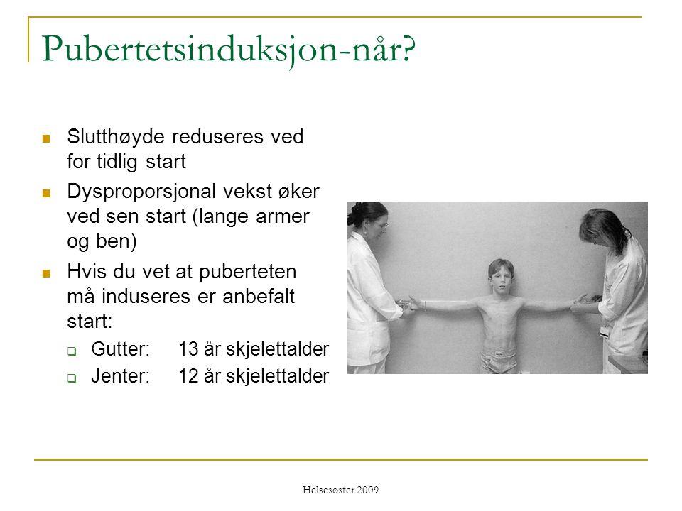 Helsesøster 2009 Pubertetsinduksjon-når?  Slutthøyde reduseres ved for tidlig start  Dysproporsjonal vekst øker ved sen start (lange armer og ben) 