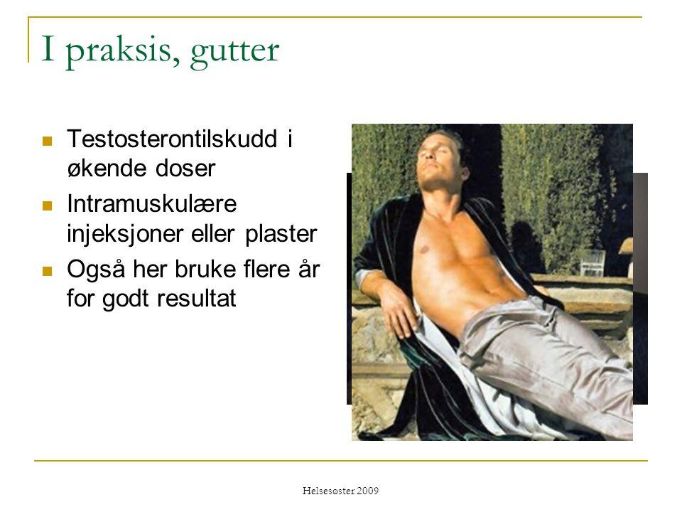 Helsesøster 2009 I praksis, gutter  Testosterontilskudd i økende doser  Intramuskulære injeksjoner eller plaster  Også her bruke flere år for godt