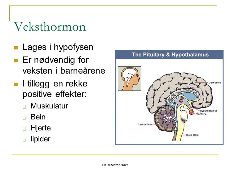 Helsesøster 2009 Veksthormon  Lages i hypofysen  Er nødvendig for veksten i barneårene  I tillegg en rekke positive effekter:  Muskulatur  Bein 
