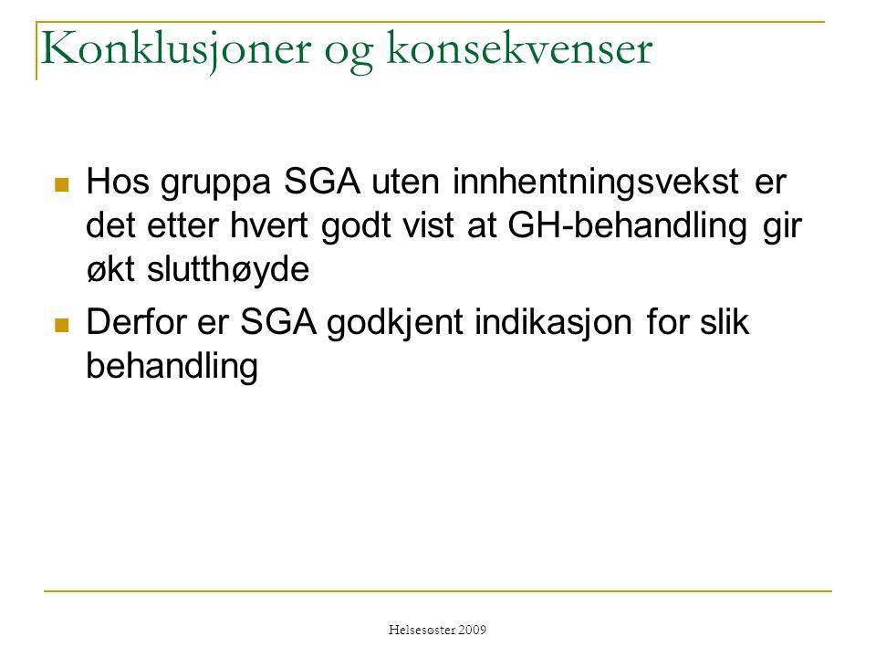 Helsesøster 2009 Konklusjoner og konsekvenser  Hos gruppa SGA uten innhentningsvekst er det etter hvert godt vist at GH-behandling gir økt slutthøyde