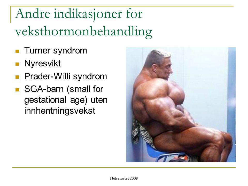 Helsesøster 2009 Andre indikasjoner for veksthormonbehandling  Turner syndrom  Nyresvikt  Prader-Willi syndrom  SGA-barn (small for gestational ag