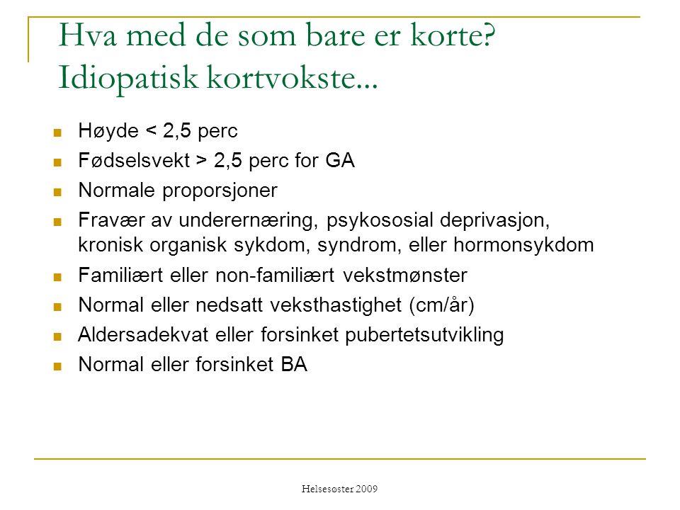 Helsesøster 2009 Hva med de som bare er korte? Idiopatisk kortvokste...  Høyde < 2,5 perc  Fødselsvekt > 2,5 perc for GA  Normale proporsjoner  Fr