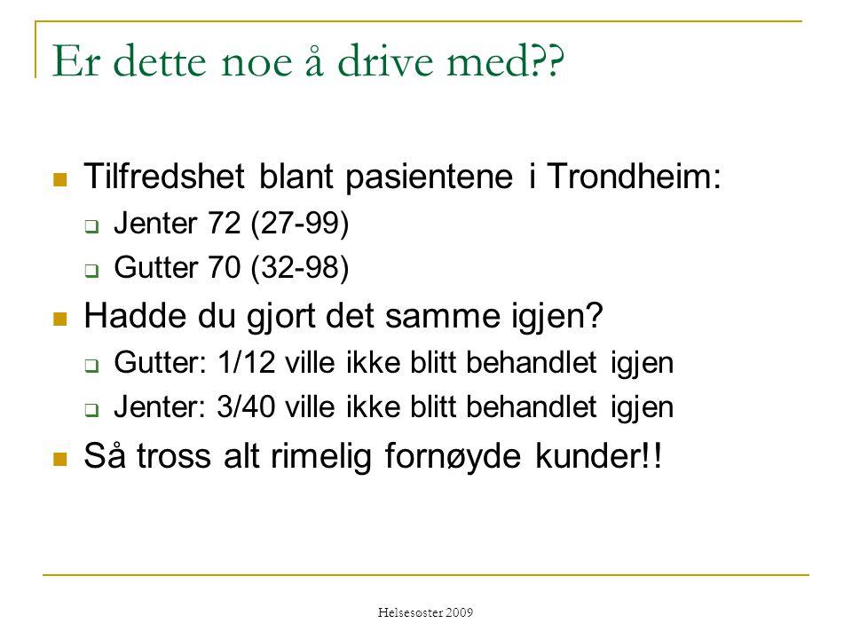 Helsesøster 2009 Er dette noe å drive med??  Tilfredshet blant pasientene i Trondheim:  Jenter 72 (27-99)  Gutter 70 (32-98)  Hadde du gjort det s