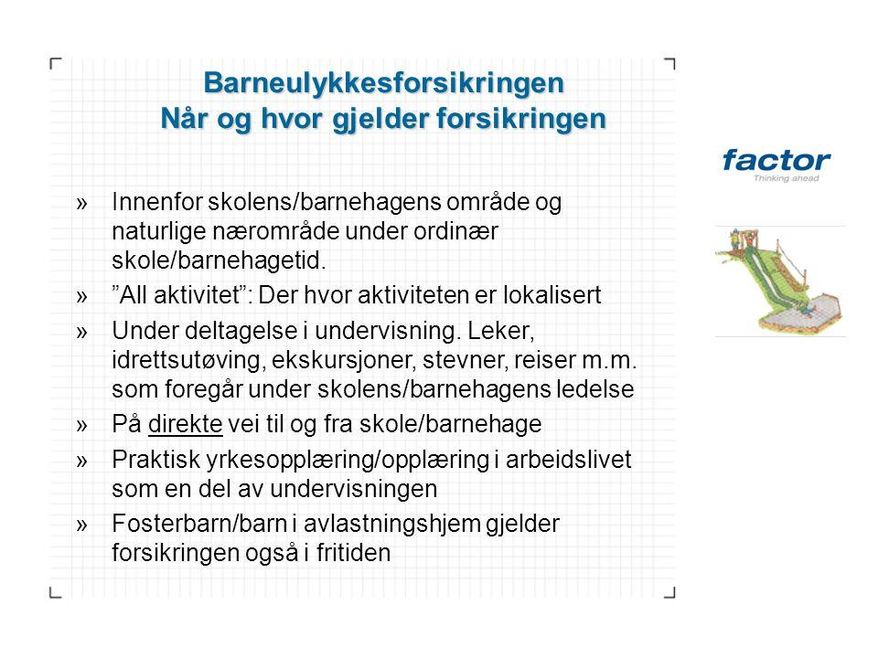 Barneulykkesforsikringen Når og hvor gjelder forsikringen »Innenfor skolens/barnehagens område og naturlige nærområde under ordinær skole/barnehagetid