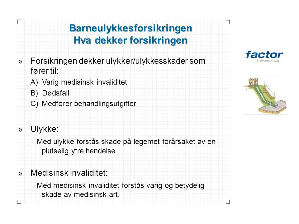 Barneulykkesforsikringen Hva dekker forsikringen »Forsikringen dekker ulykker/ulykkesskader som fører til: A) Varig medisinsk invaliditet B) Dødsfall