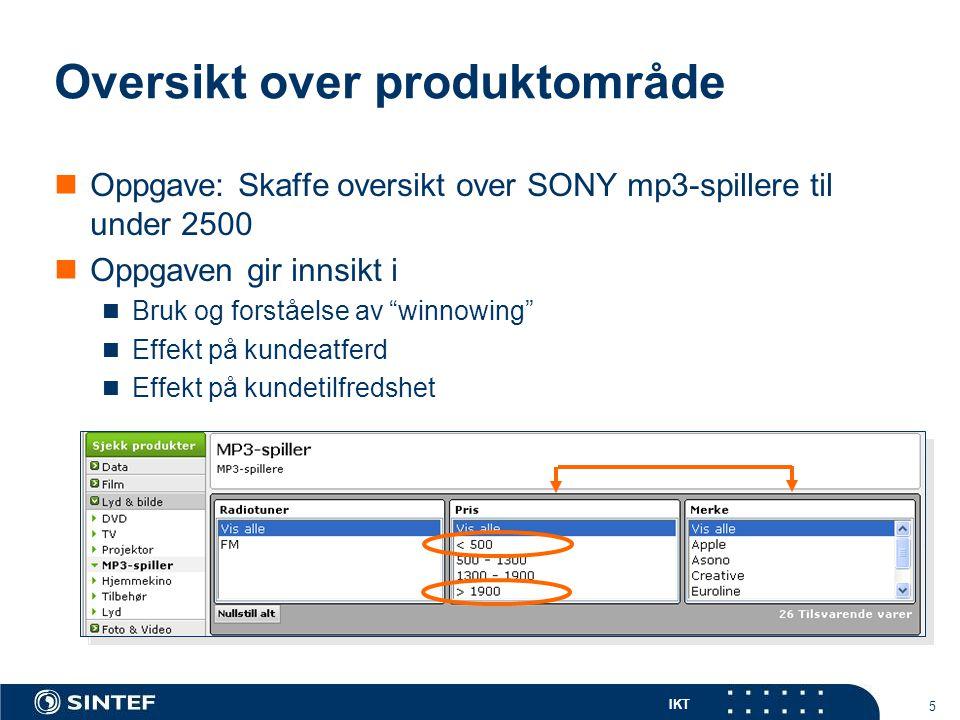 IKT 5 Oversikt over produktområde  Oppgave: Skaffe oversikt over SONY mp3-spillere til under 2500  Oppgaven gir innsikt i  Bruk og forståelse av winnowing  Effekt på kundeatferd  Effekt på kundetilfredshet