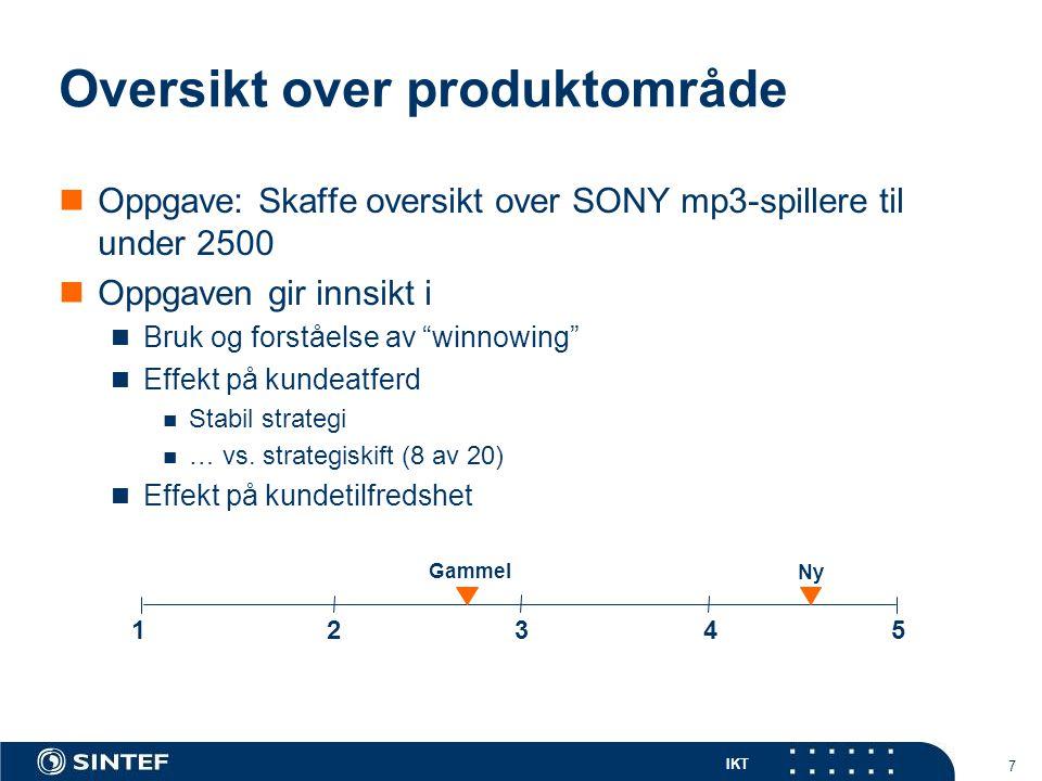 IKT 7 Oversikt over produktområde  Oppgave: Skaffe oversikt over SONY mp3-spillere til under 2500  Oppgaven gir innsikt i  Bruk og forståelse av winnowing  Effekt på kundeatferd  Stabil strategi  … vs.