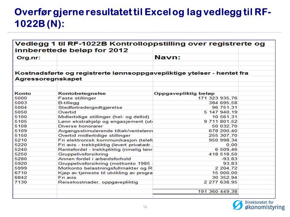 Overfør gjerne resultatet til Excel og lag vedlegg til RF- 1022B (N): 14