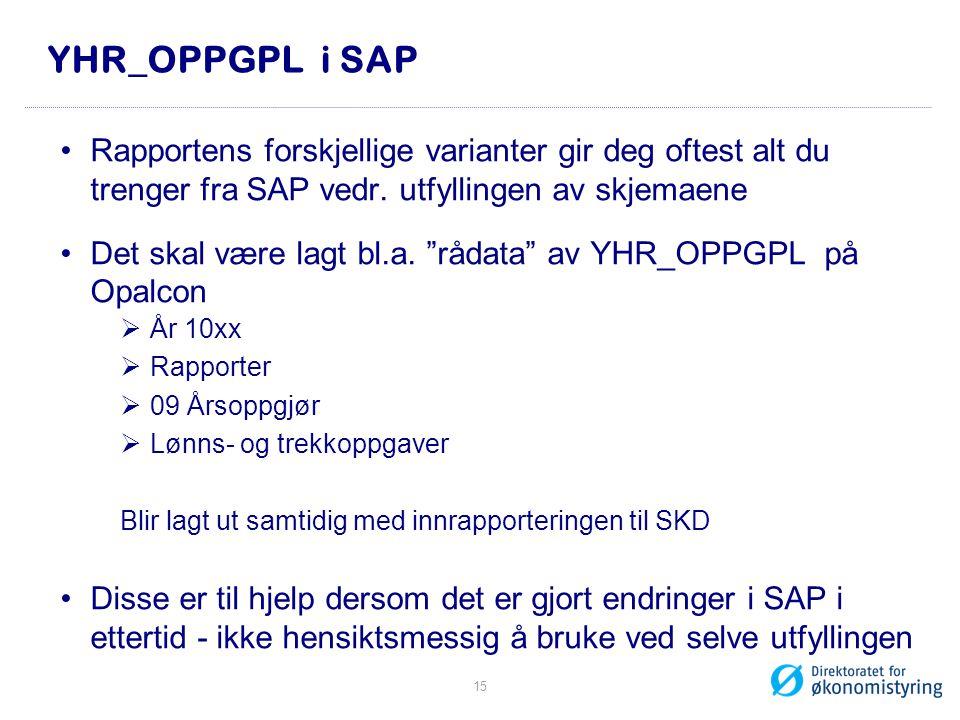 """YHR_OPPGPL i SAP •Rapportens forskjellige varianter gir deg oftest alt du trenger fra SAP vedr. utfyllingen av skjemaene •Det skal være lagt bl.a. """"rå"""