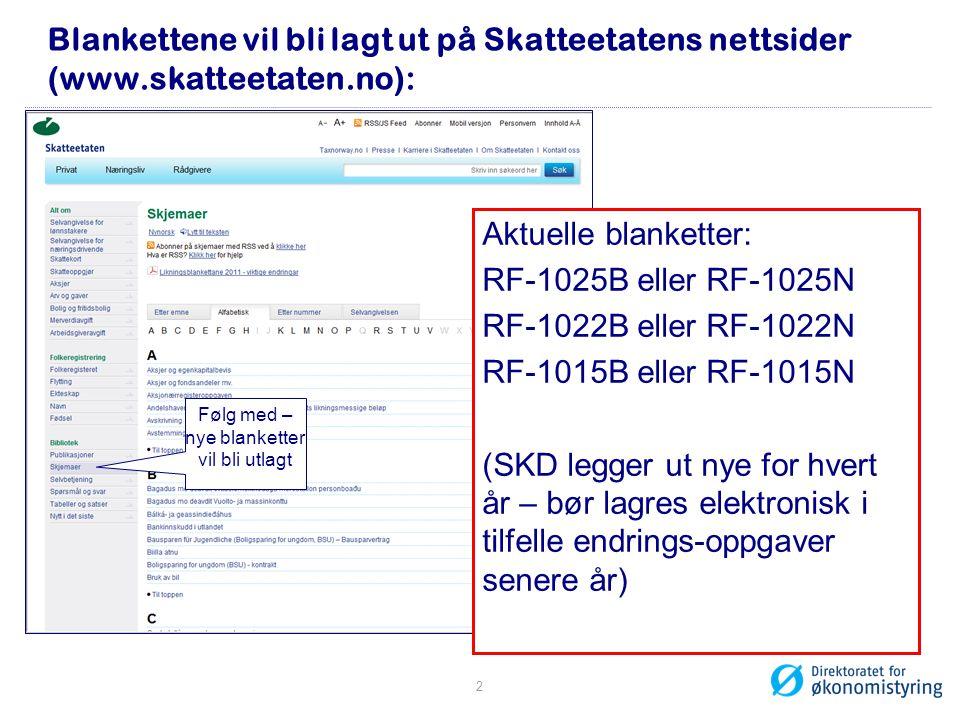 Blankettene vil bli lagt ut på Skatteetatens nettsider (www.skatteetaten.no): Følg med – nye blanketter vil bli utlagt Aktuelle blanketter: RF-1025B e