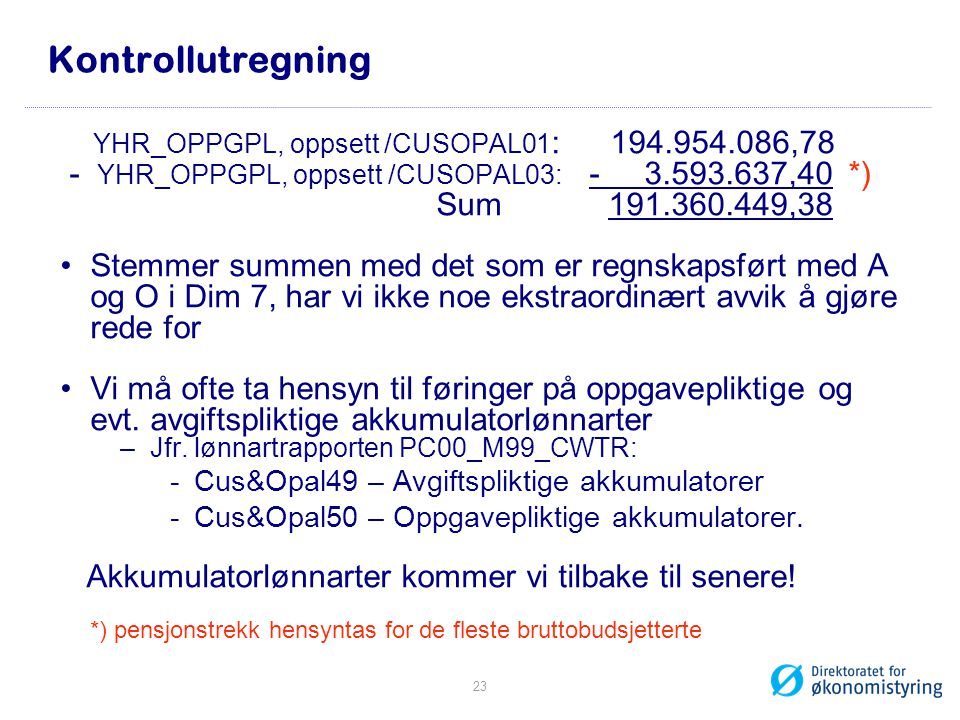 Kontrollutregning YHR_OPPGPL, oppsett /CUSOPAL01 : 194.954.086,78 - YHR_OPPGPL, oppsett /CUSOPAL03: - 3.593.637,40 *) Sum 191.360.449,38 •Stemmer summ