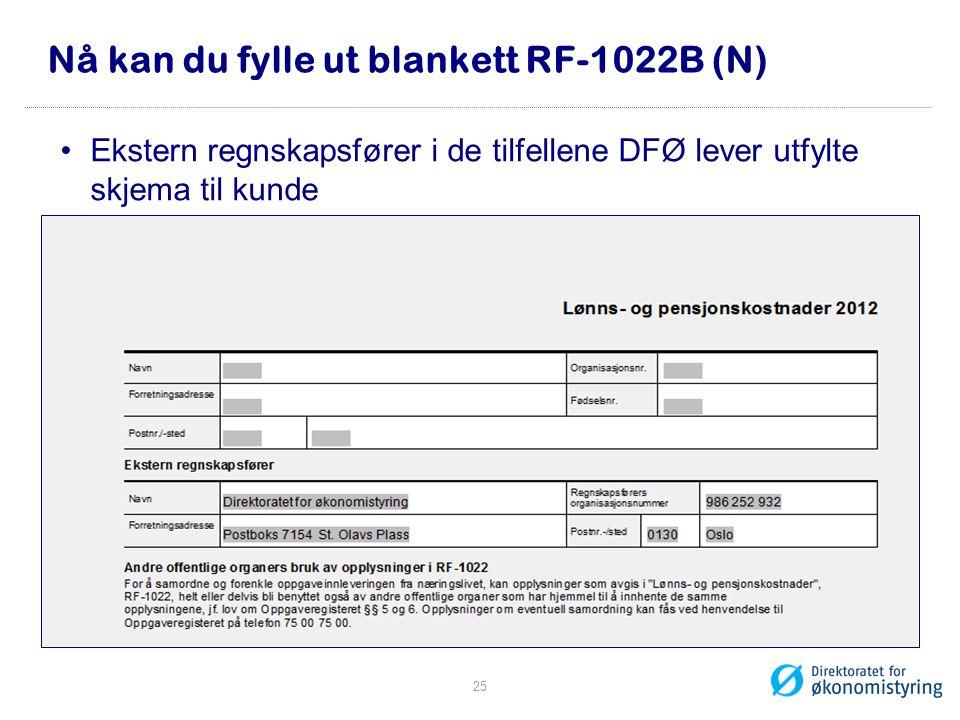 Nå kan du fylle ut blankett RF-1022B (N) •Ekstern regnskapsfører i de tilfellene DFØ lever utfylte skjema til kunde 25