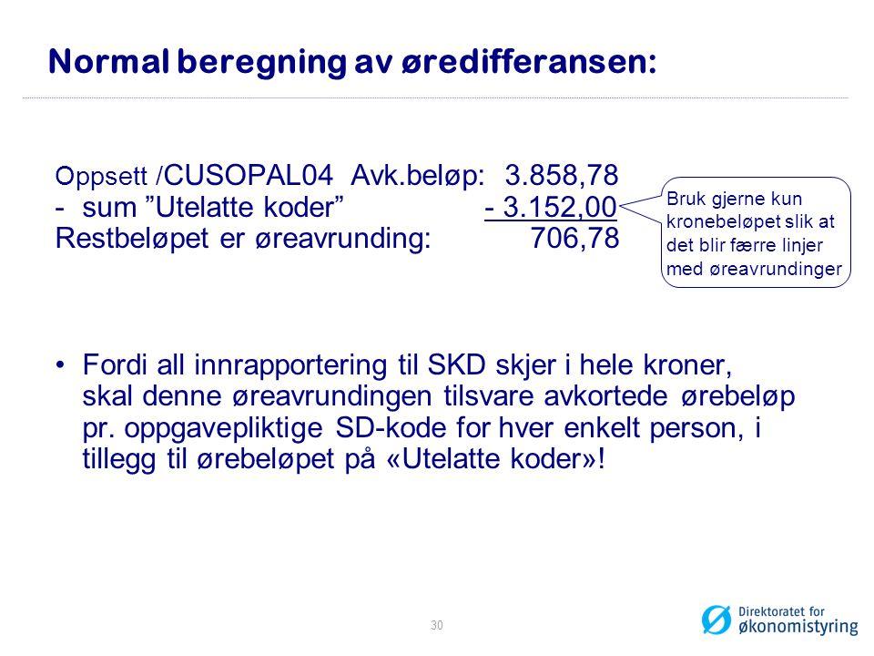 """Normal beregning av øredifferansen: Oppsett / CUSOPAL04 Avk.beløp: 3.858,78 -sum """"Utelatte koder"""" - 3.152,00 Restbeløpet er øreavrunding: 706,78 •Ford"""