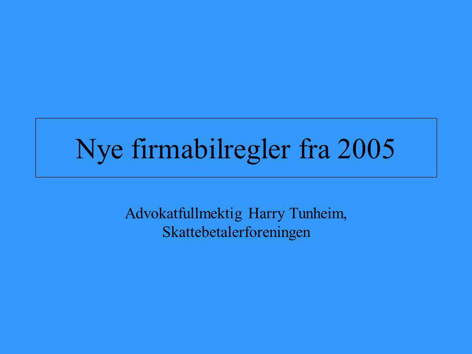 Nye firmabilregler fra 2005 Advokatfullmektig Harry Tunheim, Skattebetalerforeningen