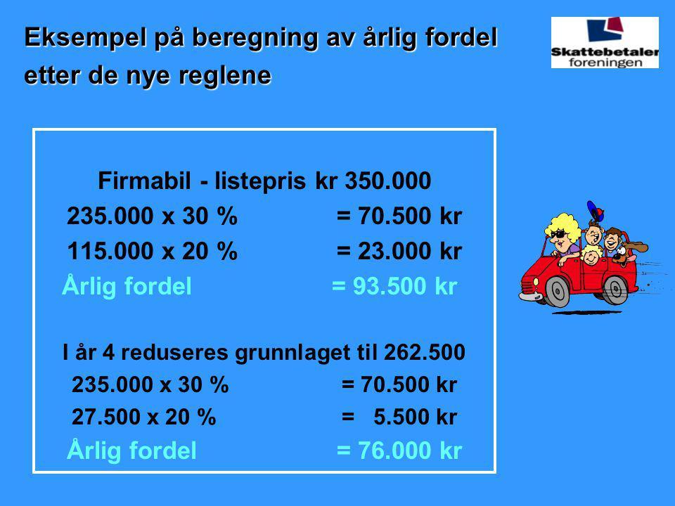 Firmabil - listepris kr 350.000 235.000 x 30 % = 70.500 kr 115.000 x 20 %= 23.000 kr Årlig fordel = 93.500 kr I år 4 reduseres grunnlaget til 262.500