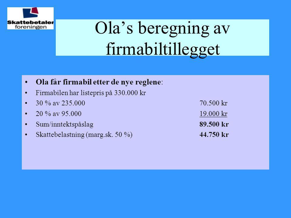 Ola's beregning av firmabiltillegget •Ola får firmabil etter de nye reglene: •Firmabilen har listepris på 330.000 kr •30 % av 235.00070.500 kr •20 % a