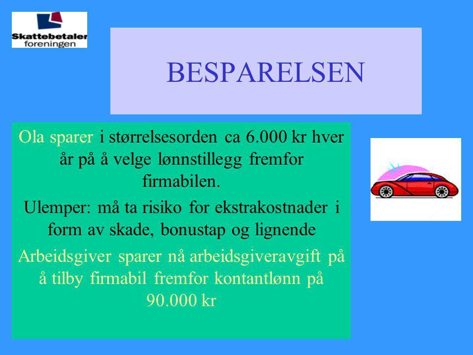 BESPARELSEN Ola sparer i størrelsesorden ca 6.000 kr hver år på å velge lønnstillegg fremfor firmabilen. Ulemper: må ta risiko for ekstrakostnader i f