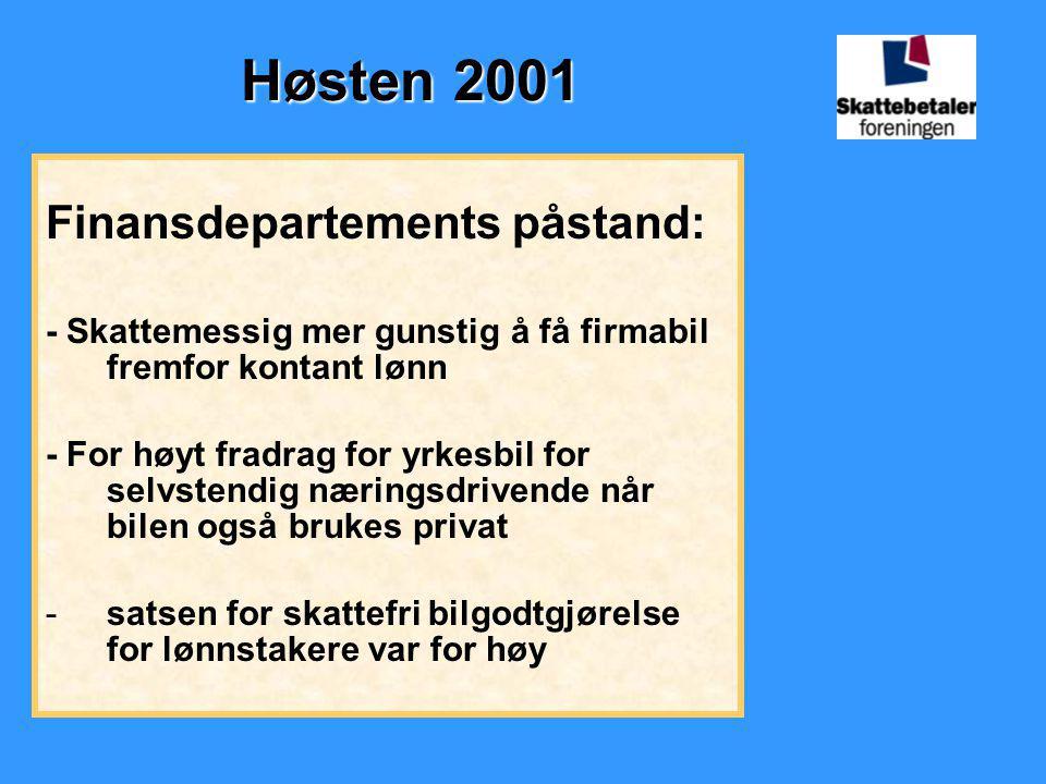 Høsten 2001 Finansdepartements påstand: - Skattemessig mer gunstig å få firmabil fremfor kontant lønn - For høyt fradrag for yrkesbil for selvstendig