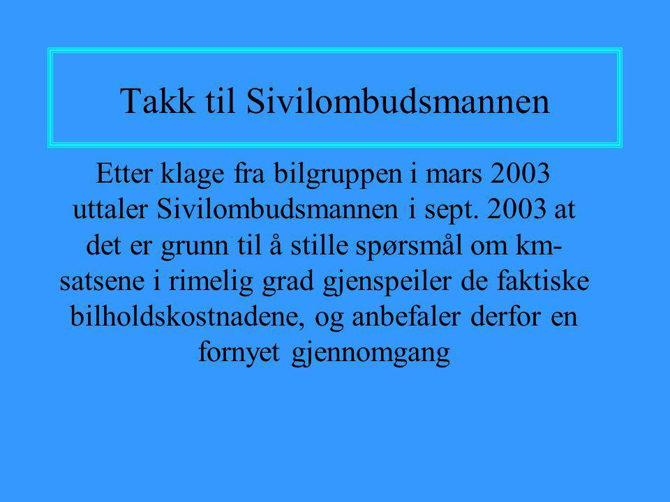 Takk til Sivilombudsmannen Etter klage fra bilgruppen i mars 2003 uttaler Sivilombudsmannen i sept. 2003 at det er grunn til å stille spørsmål om km-