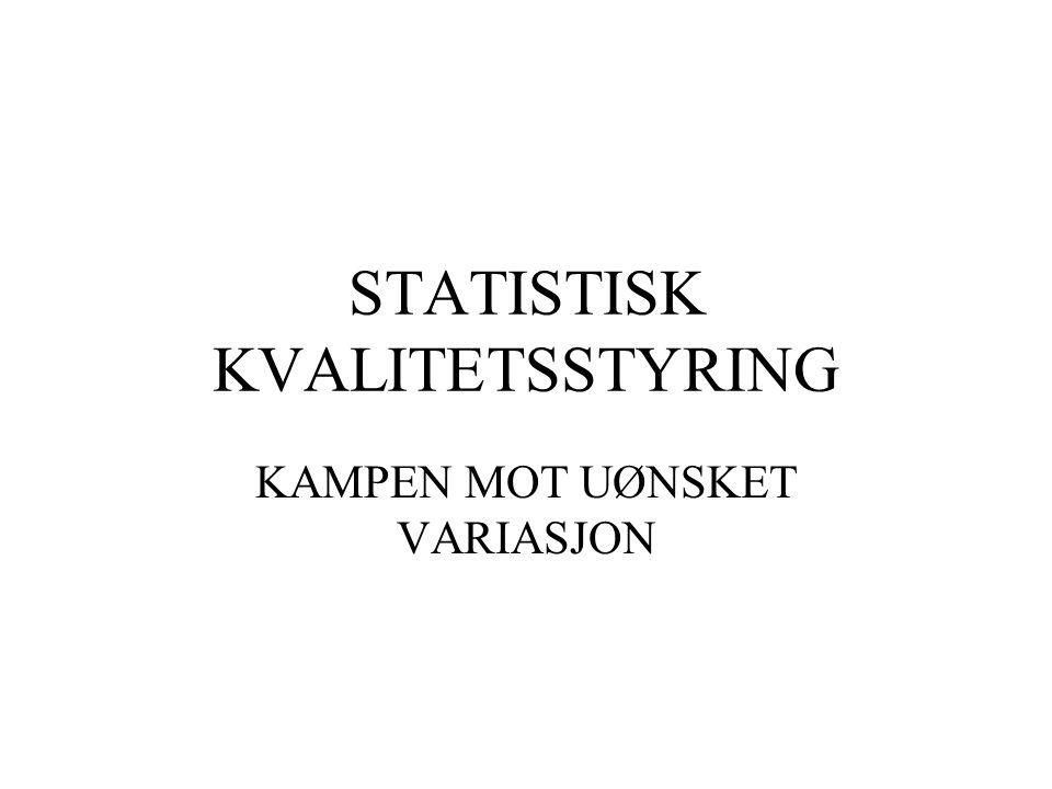STATISTISK KVALITETSSTYRING KAMPEN MOT UØNSKET VARIASJON