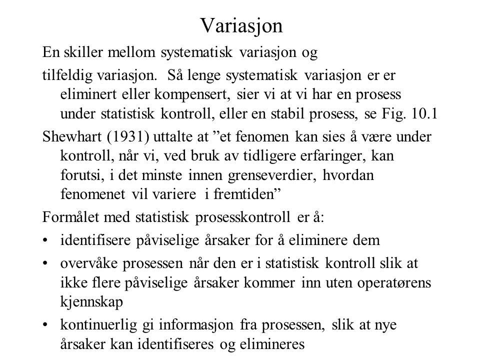 Variasjon En skiller mellom systematisk variasjon og tilfeldig variasjon. Så lenge systematisk variasjon er er eliminert eller kompensert, sier vi at