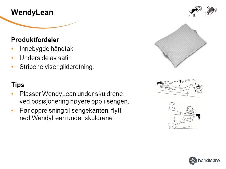 WendyLean Produktfordeler •Innebygde håndtak •Underside av satin •Stripene viser glideretning. Tips •Plasser WendyLean under skuldrene ved posisjoneri