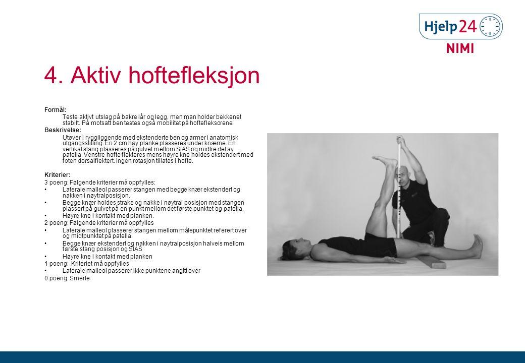 4. Aktiv hoftefleksjon Formål: Teste aktivt utslag på bakre lår og legg, men man holder bekkenet stabilt. På motsatt ben testes også mobilitet på hoft