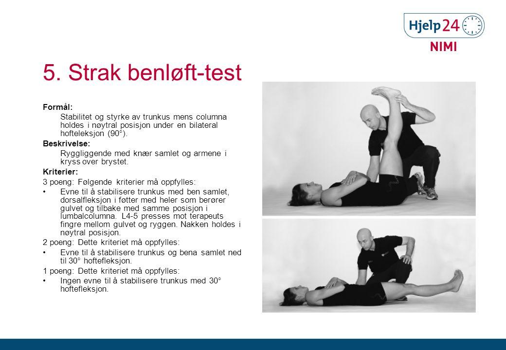 5. Strak benløft-test Formål: Stabilitet og styrke av trunkus mens columna holdes i nøytral posisjon under en bilateral hofteleksjon (90°). Beskrivels