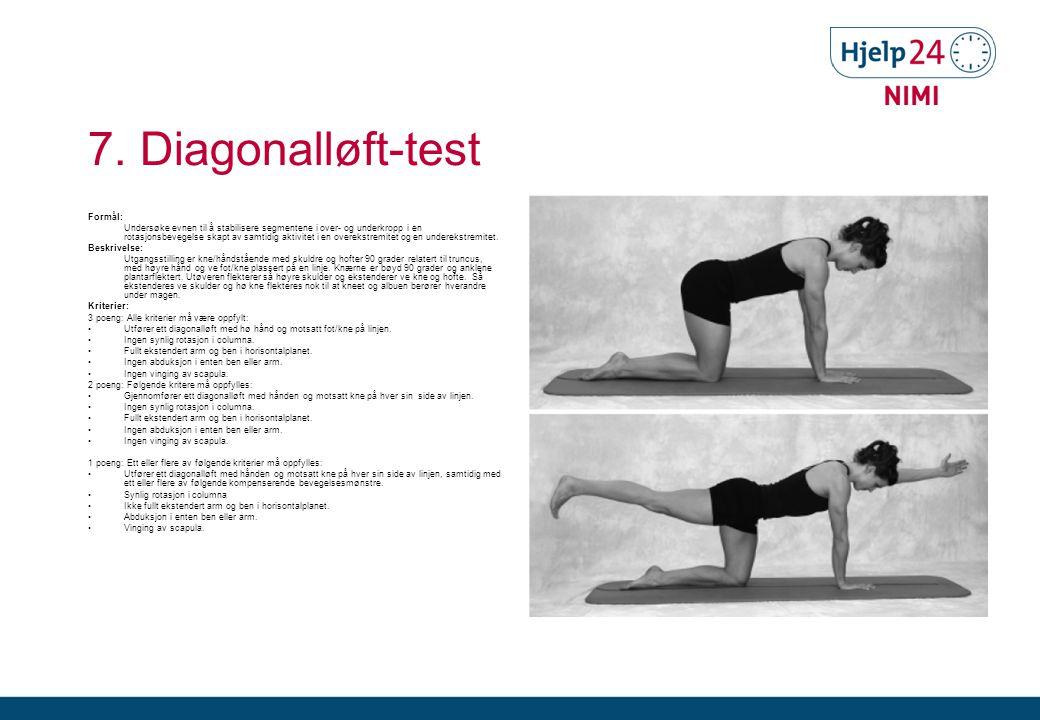 7. Diagonalløft-test Formål: Undersøke evnen til å stabilisere segmentene i over- og underkropp i en rotasjonsbevegelse skapt av samtidig aktivitet i