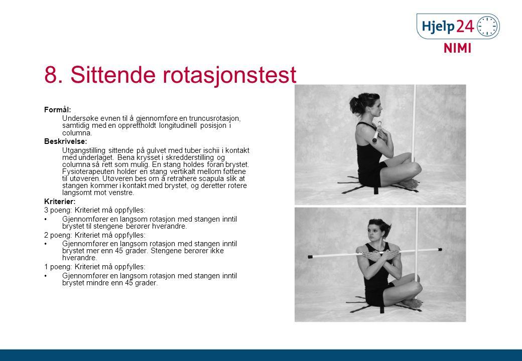 8. Sittende rotasjonstest Formål: Undersøke evnen til å gjennomføre en truncusrotasjon, samtidig med en opprettholdt longitudinell posisjon i columna.