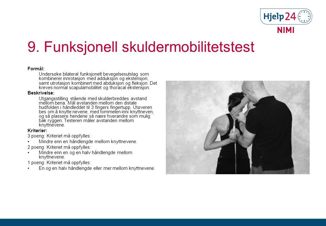 9. Funksjonell skuldermobilitetstest Formål: Undersøke bilateral funksjonelt bevegelsesutslag som kombinerer innrotasjon med adduksjon og ekstensjon,