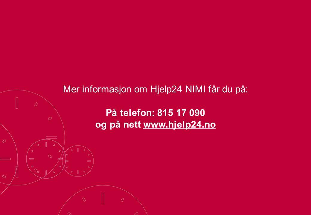 Mer informasjon om Hjelp24 NIMI får du på: På telefon: 815 17 090 og på nett www.hjelp24.no