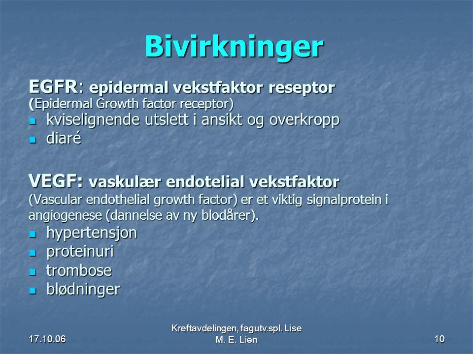 17.10.06 Kreftavdelingen, fagutv.spl. Lise M. E. Lien10 Bivirkninger EGFR: epidermal vekstfaktor reseptor (Epidermal Growth factor receptor)  kviseli