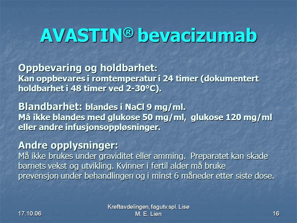 17.10.06 Kreftavdelingen, fagutv.spl. Lise M. E. Lien16 AVASTIN ® bevacizumab Oppbevaring og holdbarhet : Oppbevaring og holdbarhet : Kan oppbevares i