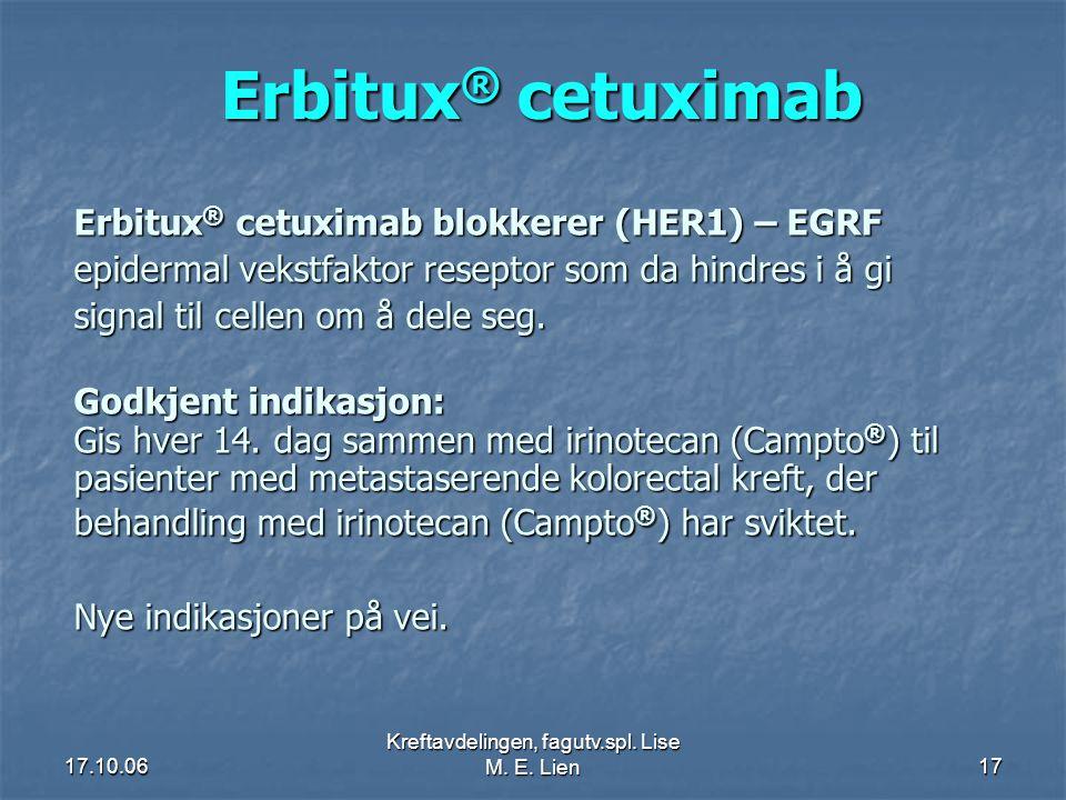 17.10.06 Kreftavdelingen, fagutv.spl. Lise M. E. Lien17 Erbitux ® cetuximab Erbitux ® cetuximab blokkerer (HER1) – EGRF epidermal vekstfaktor reseptor