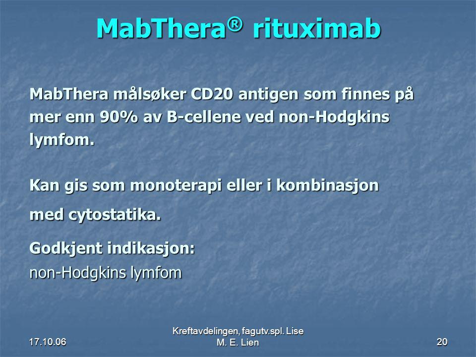 17.10.06 Kreftavdelingen, fagutv.spl. Lise M. E. Lien20 MabThera ® rituximab MabThera målsøker CD20 antigen som finnes på mer enn 90% av B-cellene ved