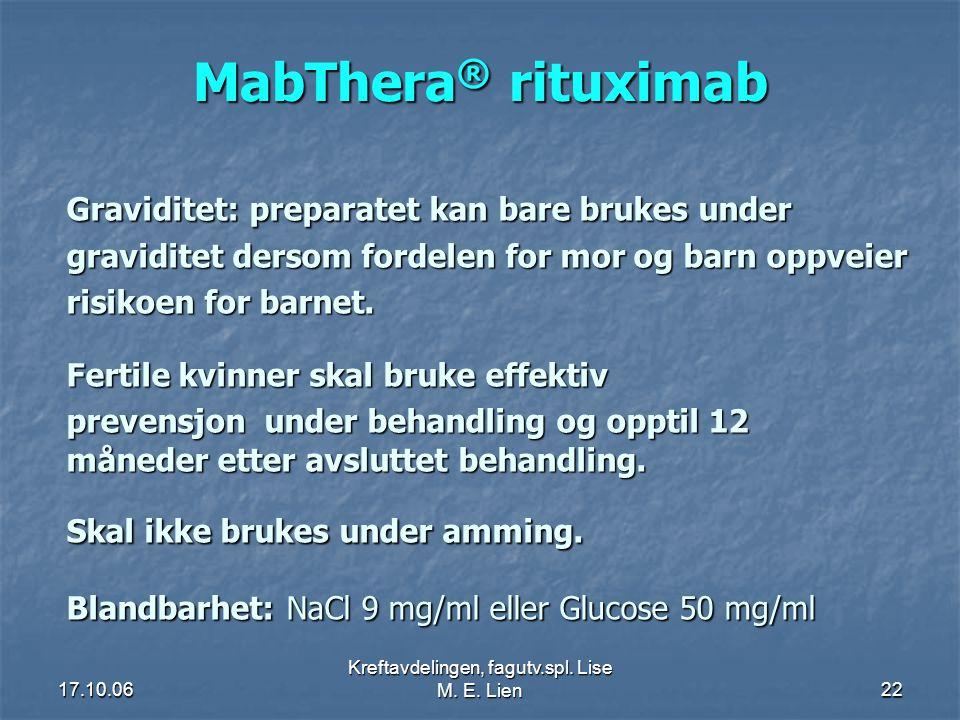 17.10.06 Kreftavdelingen, fagutv.spl. Lise M. E. Lien22 MabThera ® rituximab Graviditet: preparatet kan bare brukes under graviditet dersom fordelen f
