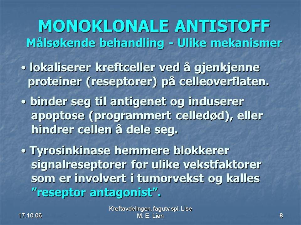 17.10.06 Kreftavdelingen, fagutv.spl. Lise M. E. Lien 8 MONOKLONALE ANTISTOFF Målsøkende behandling - Ulike mekanismer • lokaliserer kreftceller ved å