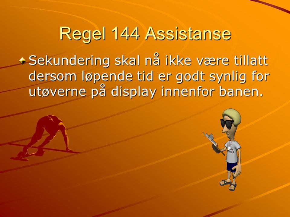 Regel 144 Assistanse Sekundering skal nå ikke være tillatt dersom løpende tid er godt synlig for utøverne på display innenfor banen.