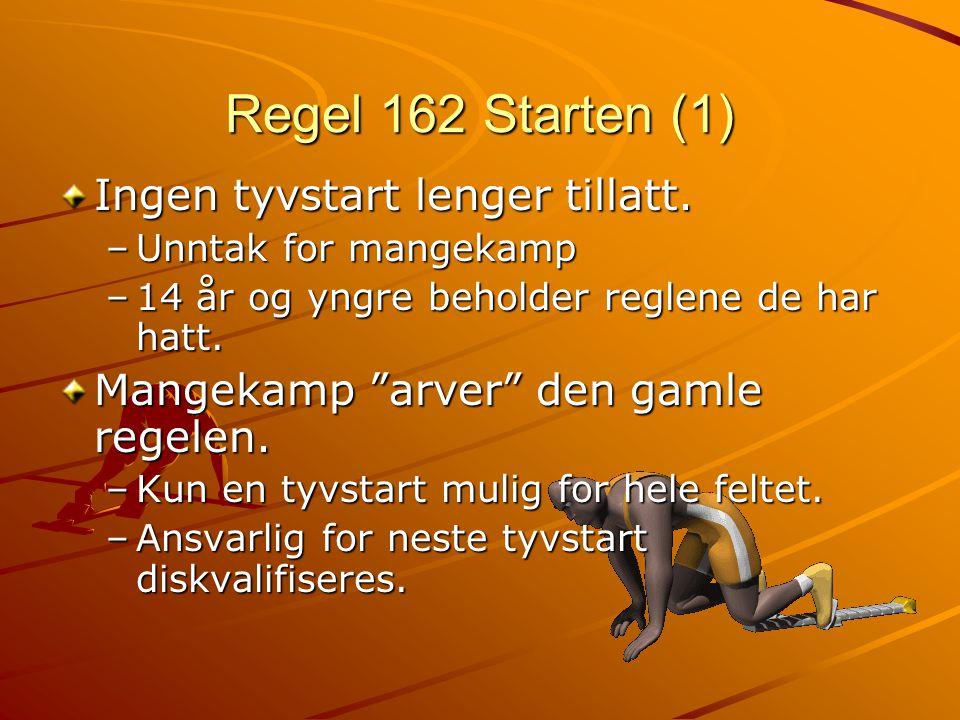 """Regel 162 Starten (1) Ingen tyvstart lenger tillatt. –Unntak for mangekamp –14 år og yngre beholder reglene de har hatt. Mangekamp """"arver"""" den gamle r"""