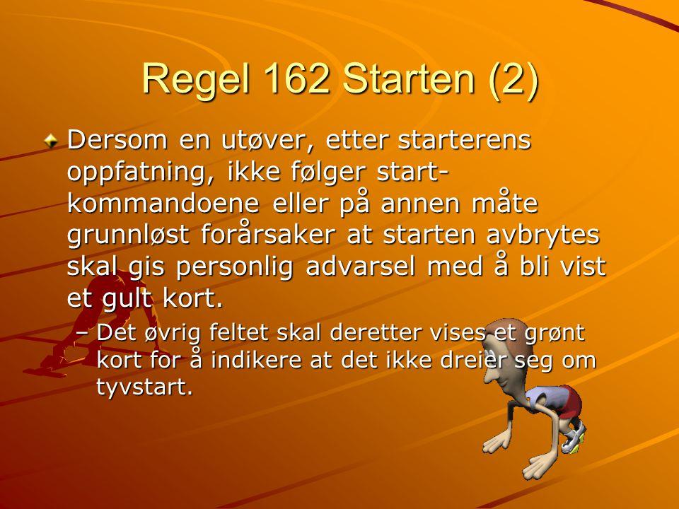Regel 162 Starten (2) Dersom en utøver, etter starterens oppfatning, ikke følger start- kommandoene eller på annen måte grunnløst forårsaker at starten avbrytes skal gis personlig advarsel med å bli vist et gult kort.