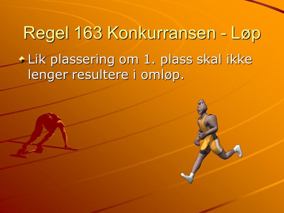 Regel 163 Konkurransen - Løp Lik plassering om 1. plass skal ikke lenger resultere i omløp.